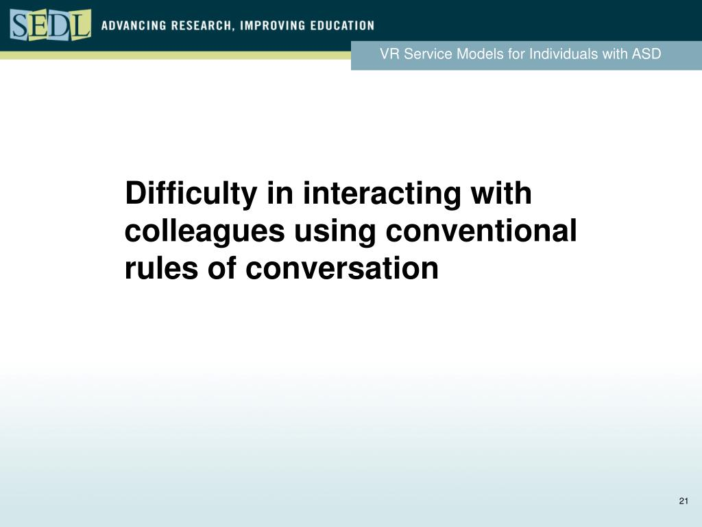 Difficulty in interacting with colleagues using conventional rules of conversation