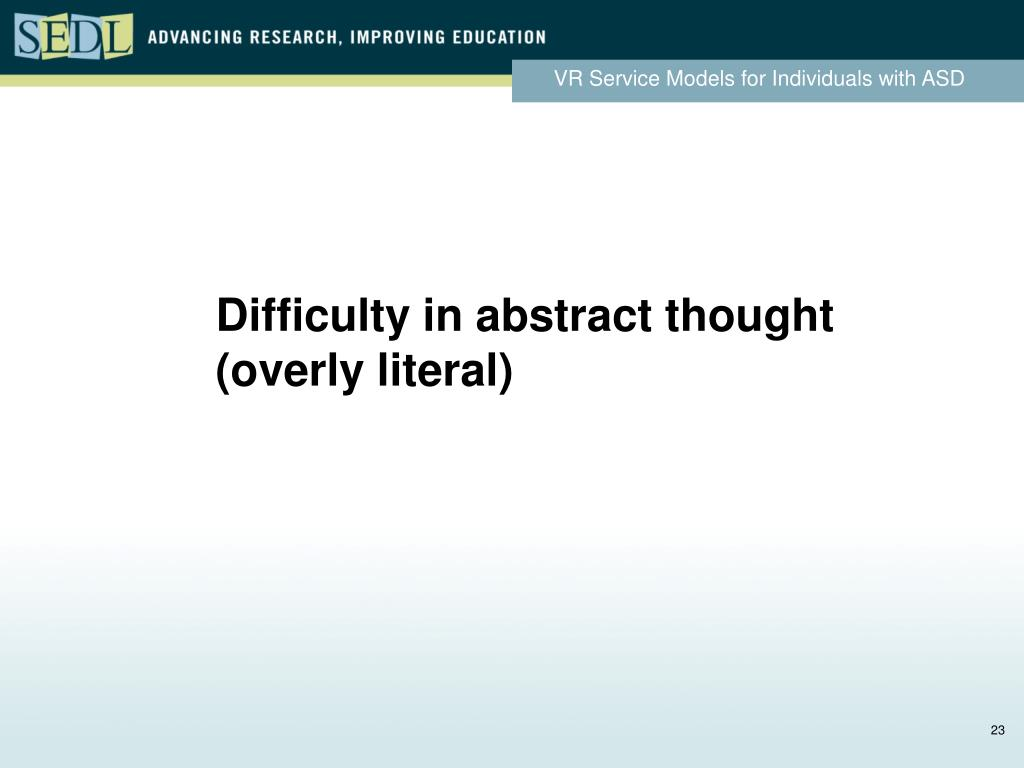 Difficulty in abstract thought (overly literal)