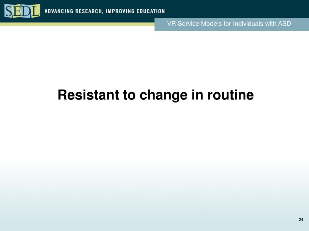 Resistant to change in routine