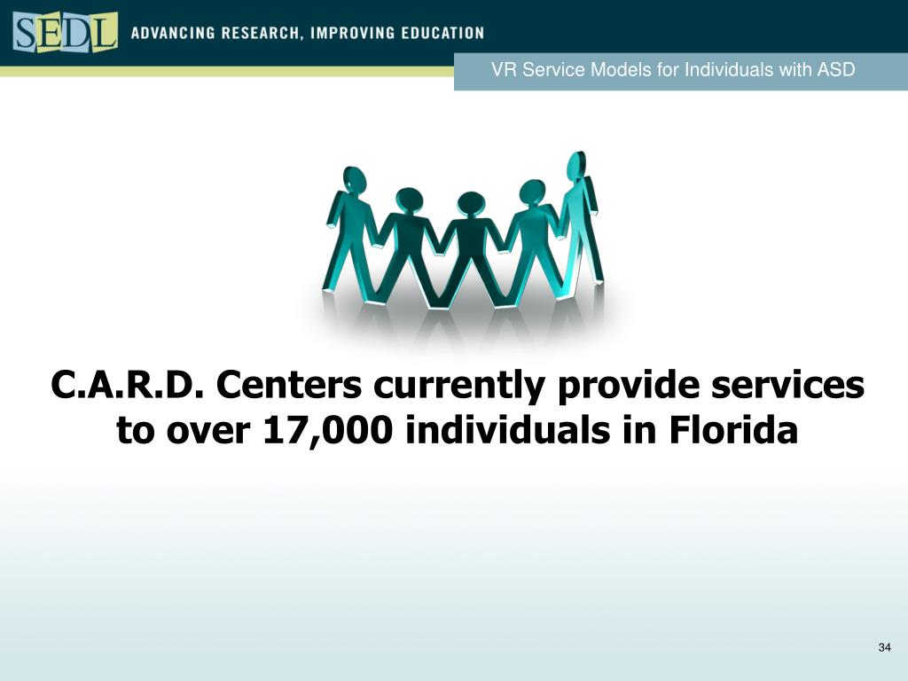 C.A.R.D. Centers currently provide services to over 17,000 individuals in Florida