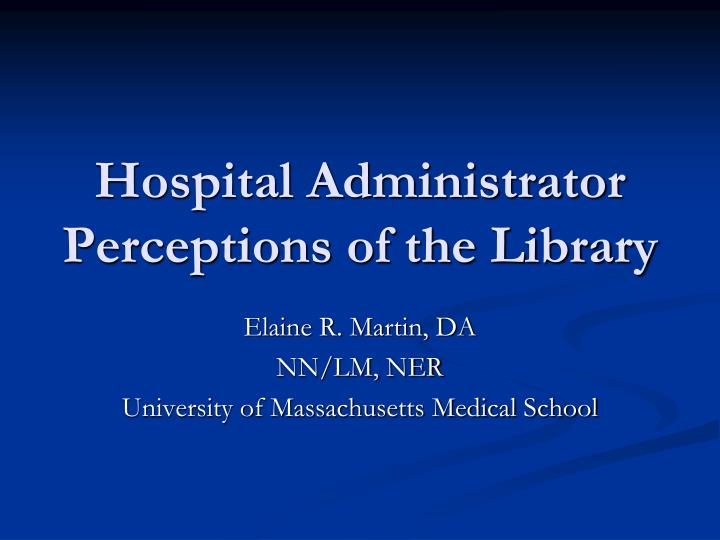 Hospital administrator perceptions of the library l.jpg
