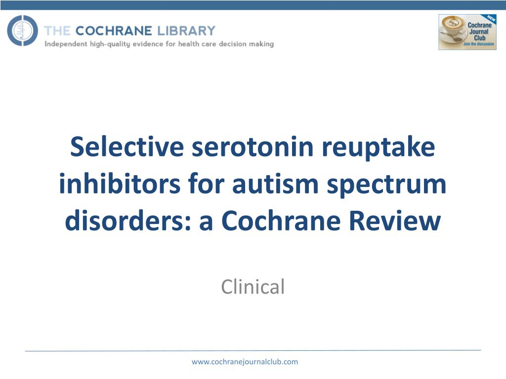 Selective serotonin reuptake inhibitors for autism spectrum disorders: a Cochrane Review