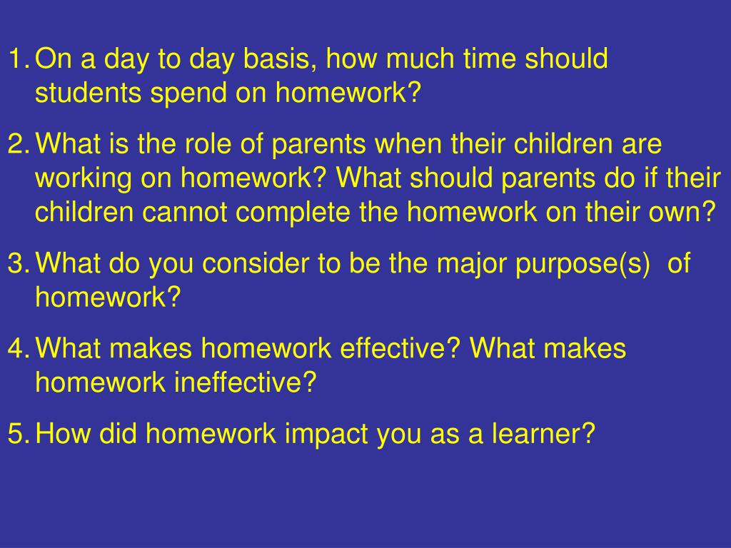 On a day to day basis, how much time should students spend on homework?