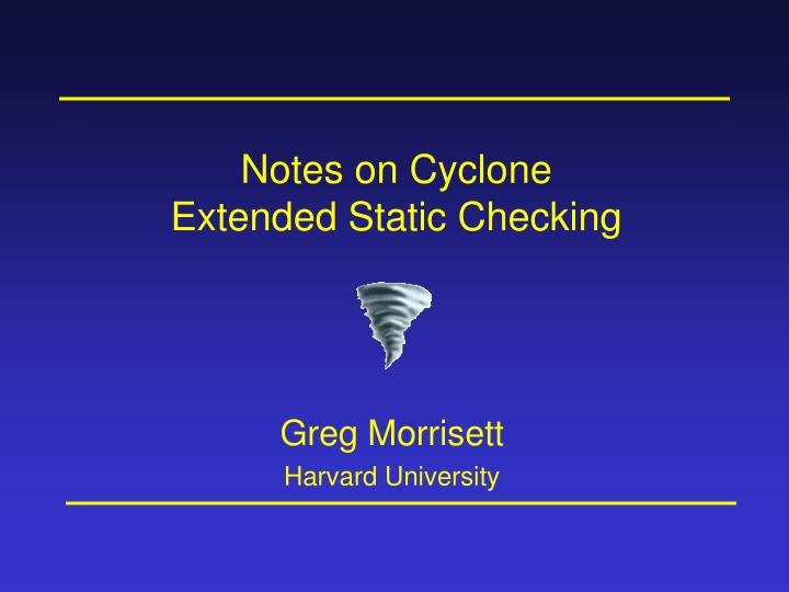 Notes on cyclone extended static checking