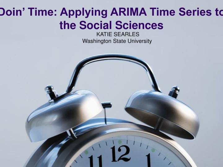 Doin time applying arima time series to the social sciences