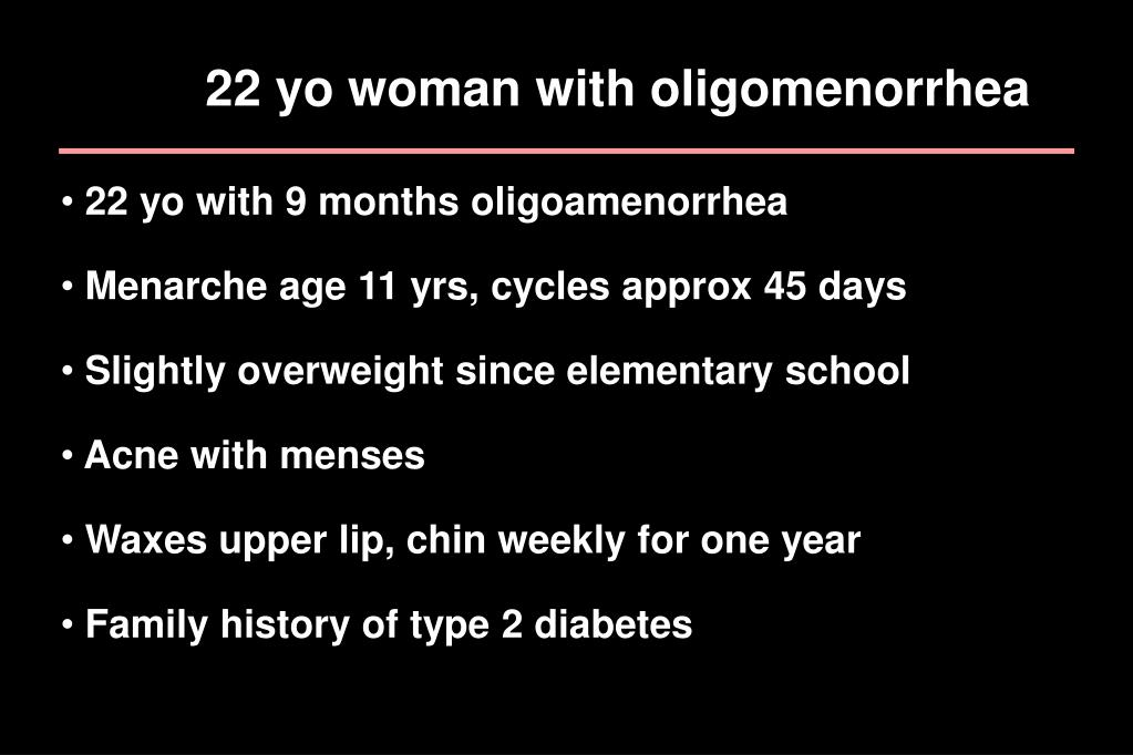 22 yo woman with oligomenorrhea