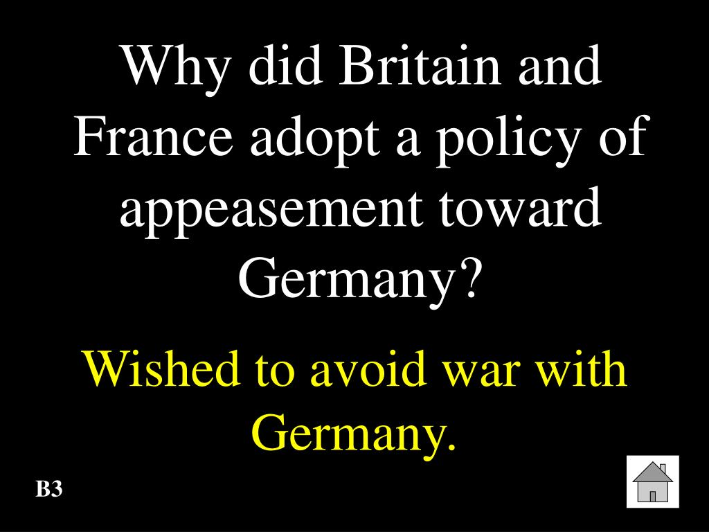 Why did Britain and France adopt a policy of appeasement toward Germany?