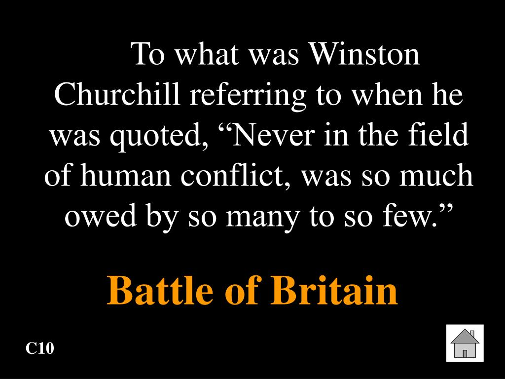 "To what was Winston Churchill referring to when he was quoted, ""Never in the field of human conflict, was so much owed by so many to so few."""