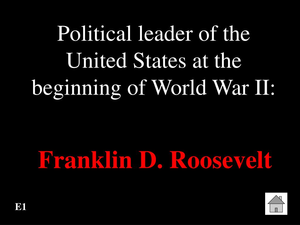 Political leader of the United States at the beginning of World War II: