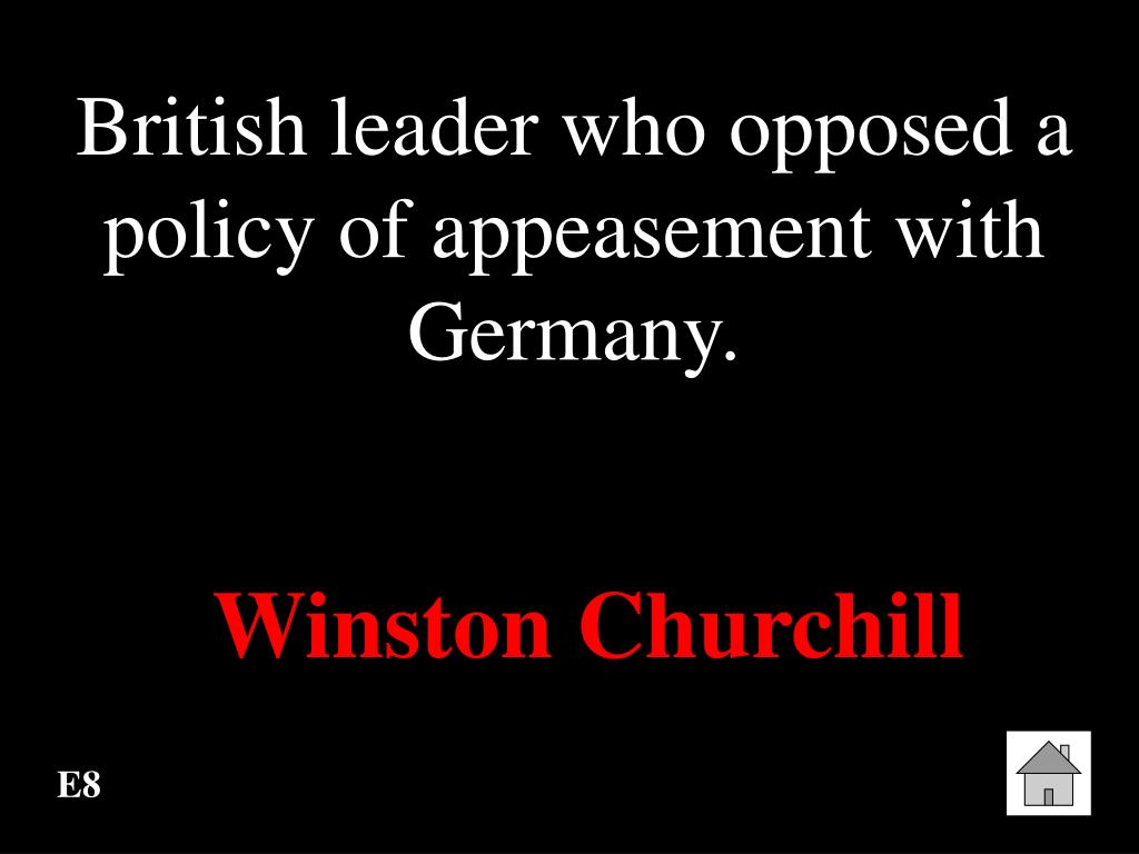 British leader who opposed a policy of appeasement with Germany.
