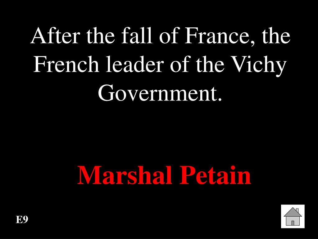 After the fall of France, the French leader of the Vichy Government.
