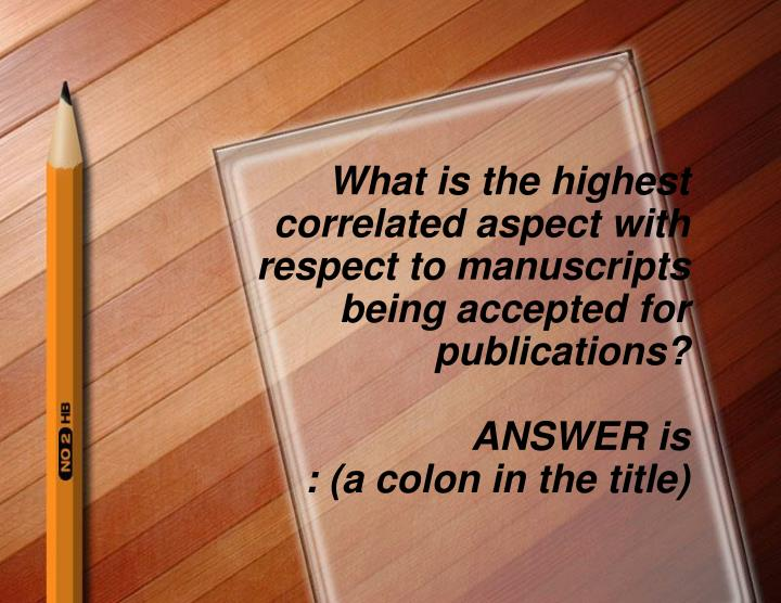 What is the highest correlated aspect with respect to manuscripts being accepted for publications?