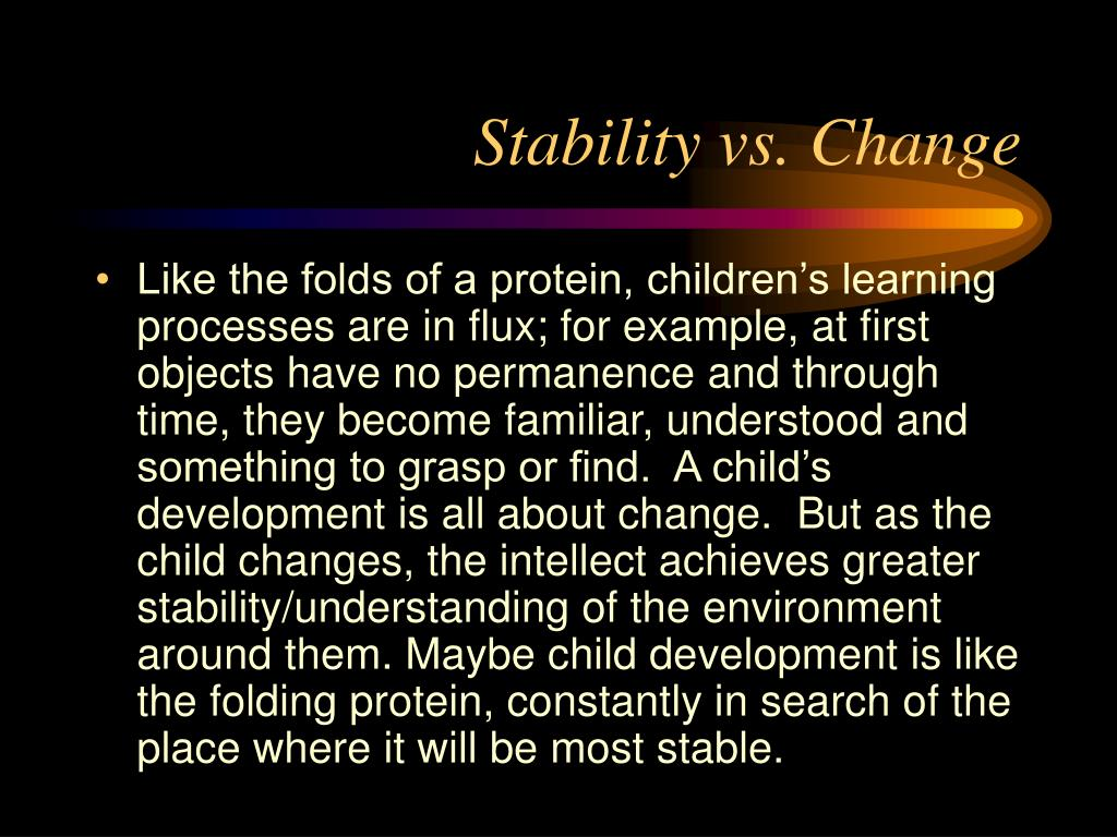 Stability vs. Change