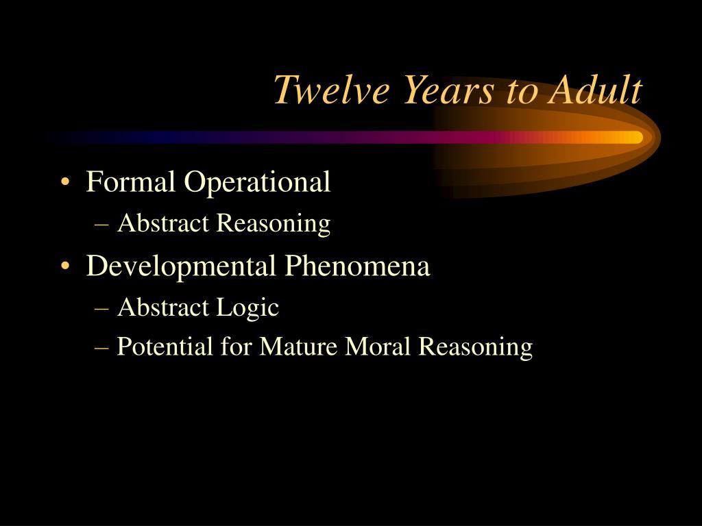 Twelve Years to Adult