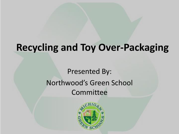 Recycling and toy over packaging