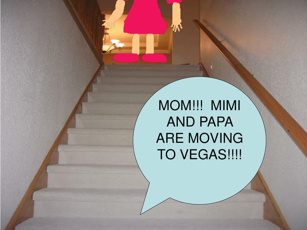 MOM!!!  MIMI AND PAPA ARE MOVING TO VEGAS!!!!