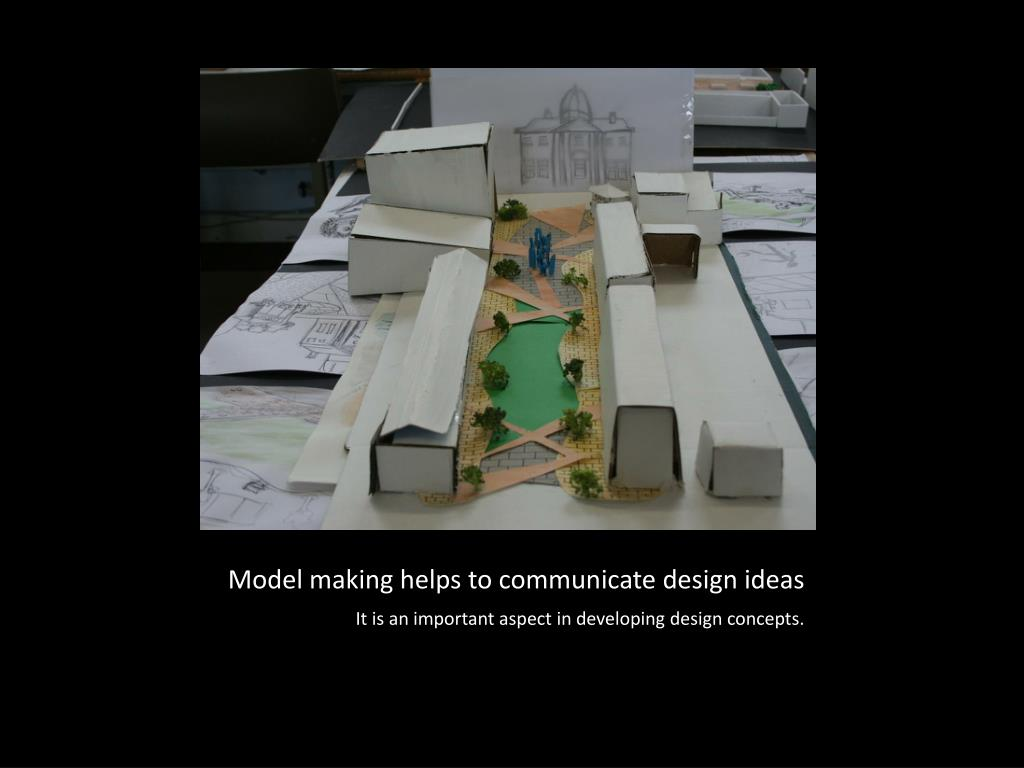 Model making helps to communicate design ideas