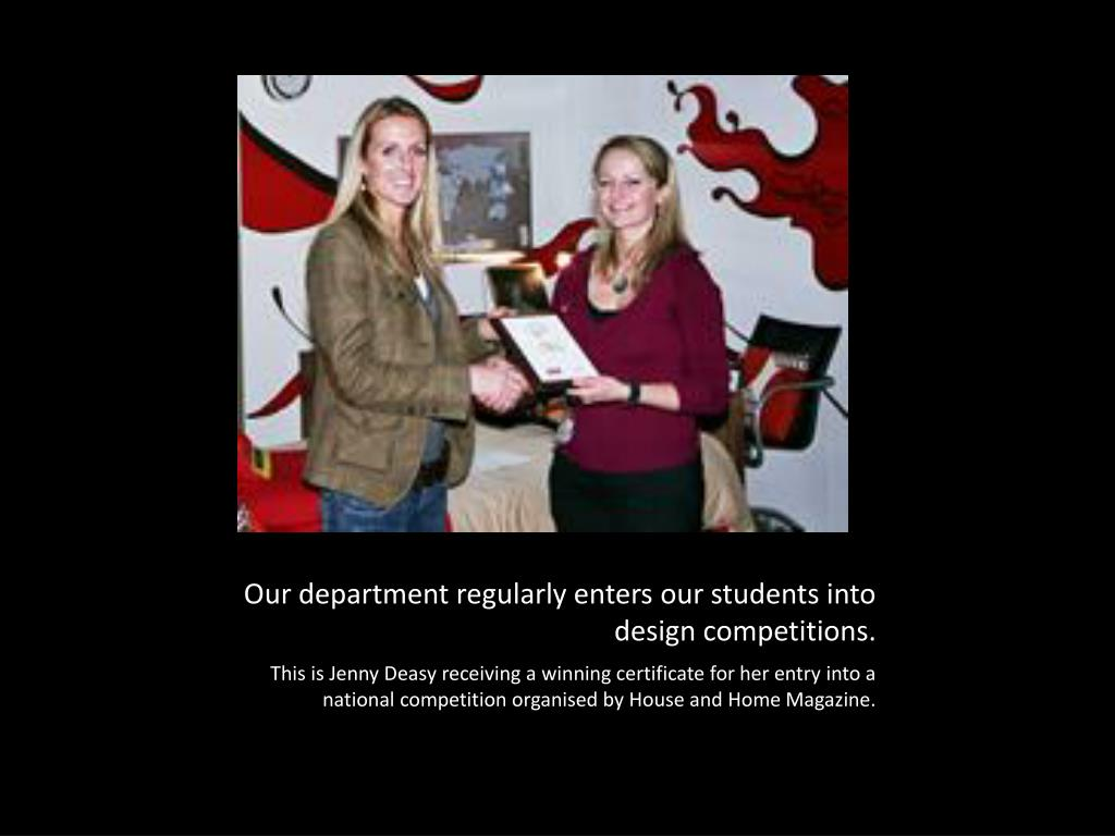 Our department regularly enters our students into design competitions.
