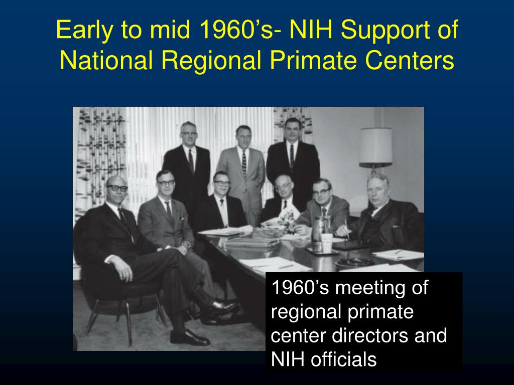 Early to mid 1960's- NIH Support of National Regional Primate Centers