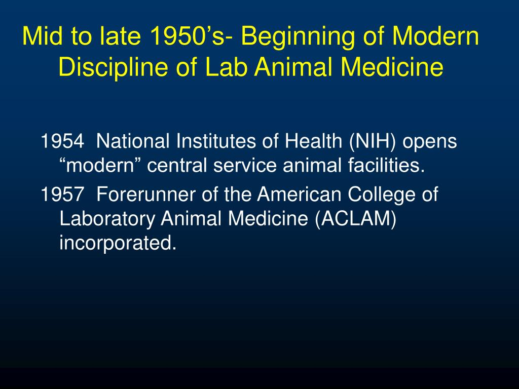 Mid to late 1950's- Beginning of Modern Discipline of Lab Animal Medicine