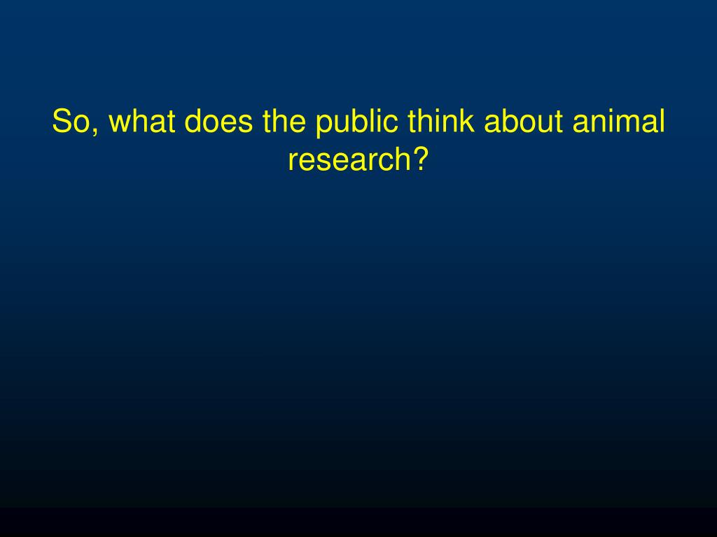 So, what does the public think about animal research?