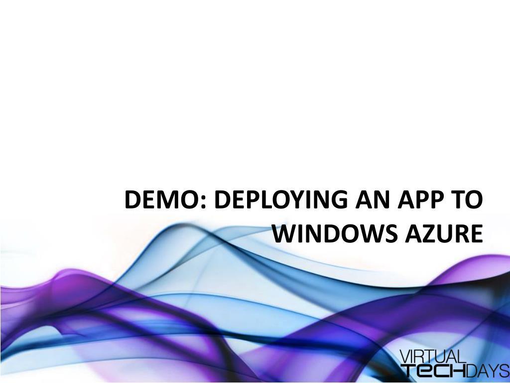 DEMO: DEPLOYING AN APP TO WINDOWS AZURE