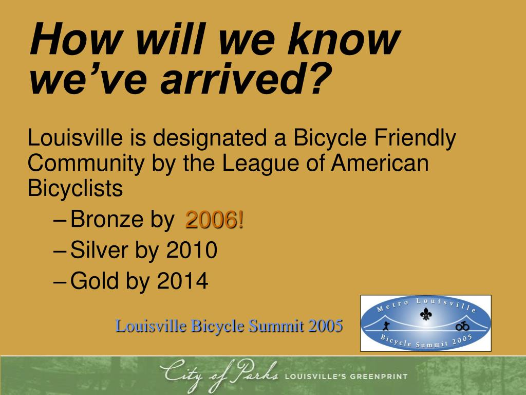 Louisville is designated a Bicycle Friendly Community by the League of American Bicyclists