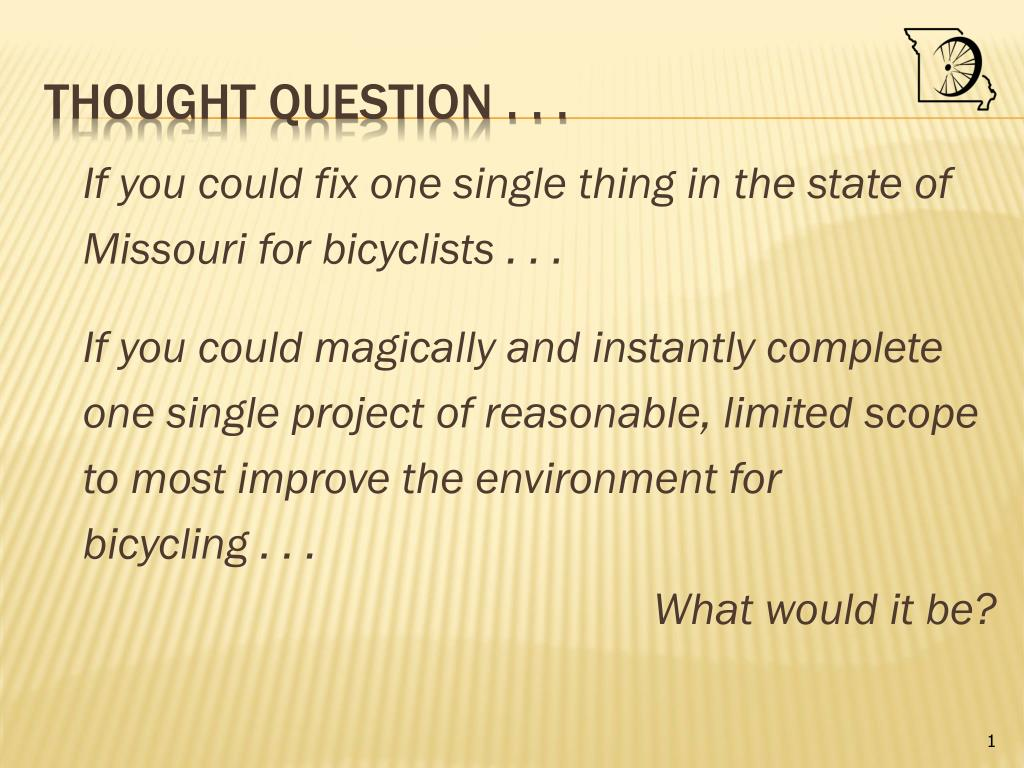 If you could fix one single thing in the state of Missouri for bicyclists . . .