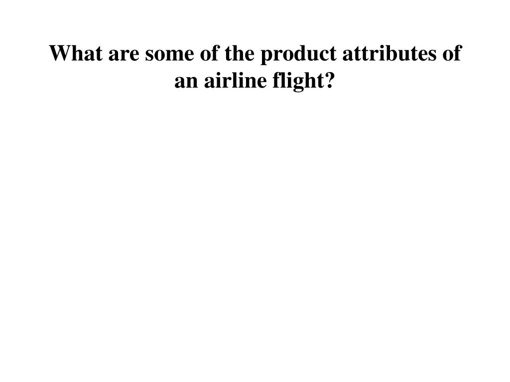 What are some of the product attributes of an airline flight?
