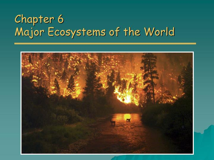 Chapter 6 major ecosystems of the world