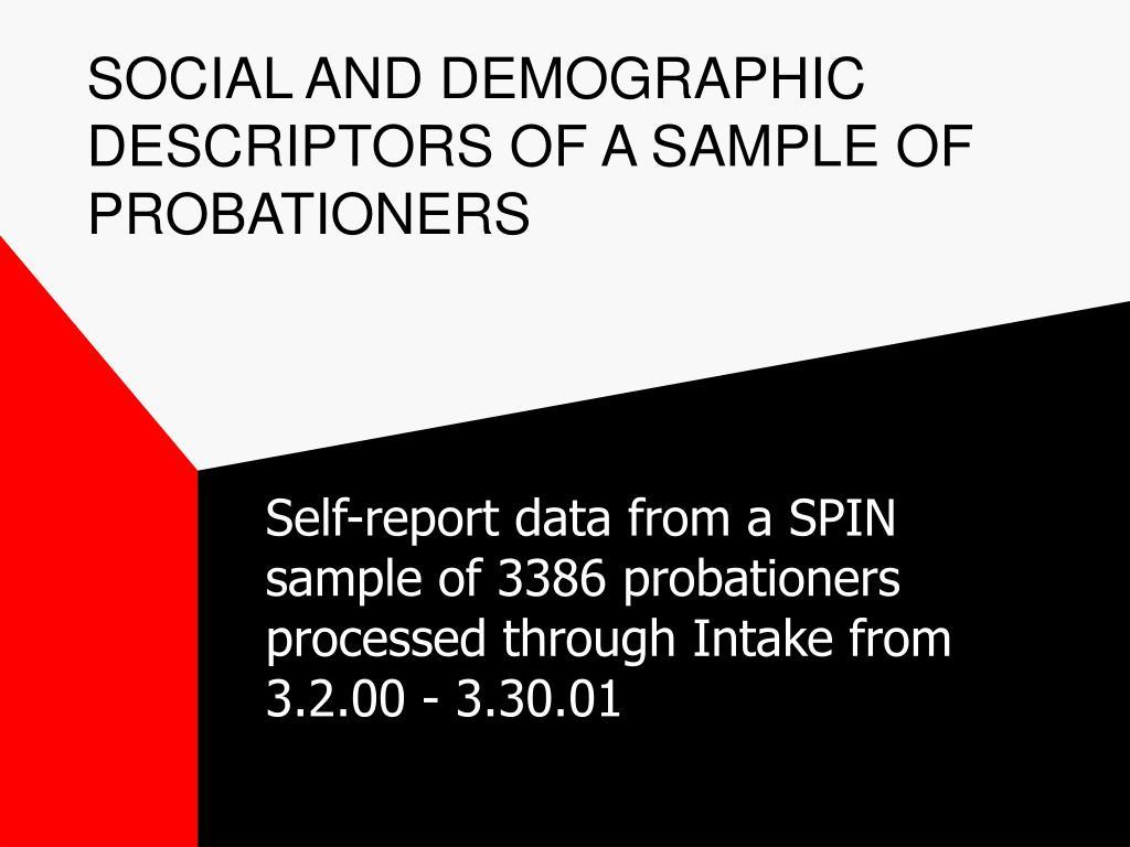 SOCIAL AND DEMOGRAPHIC DESCRIPTORS OF A SAMPLE OF PROBATIONERS
