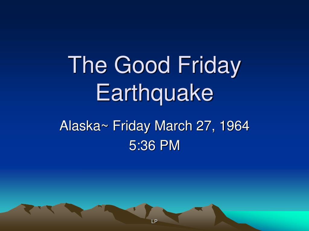The Good Friday Earthquake