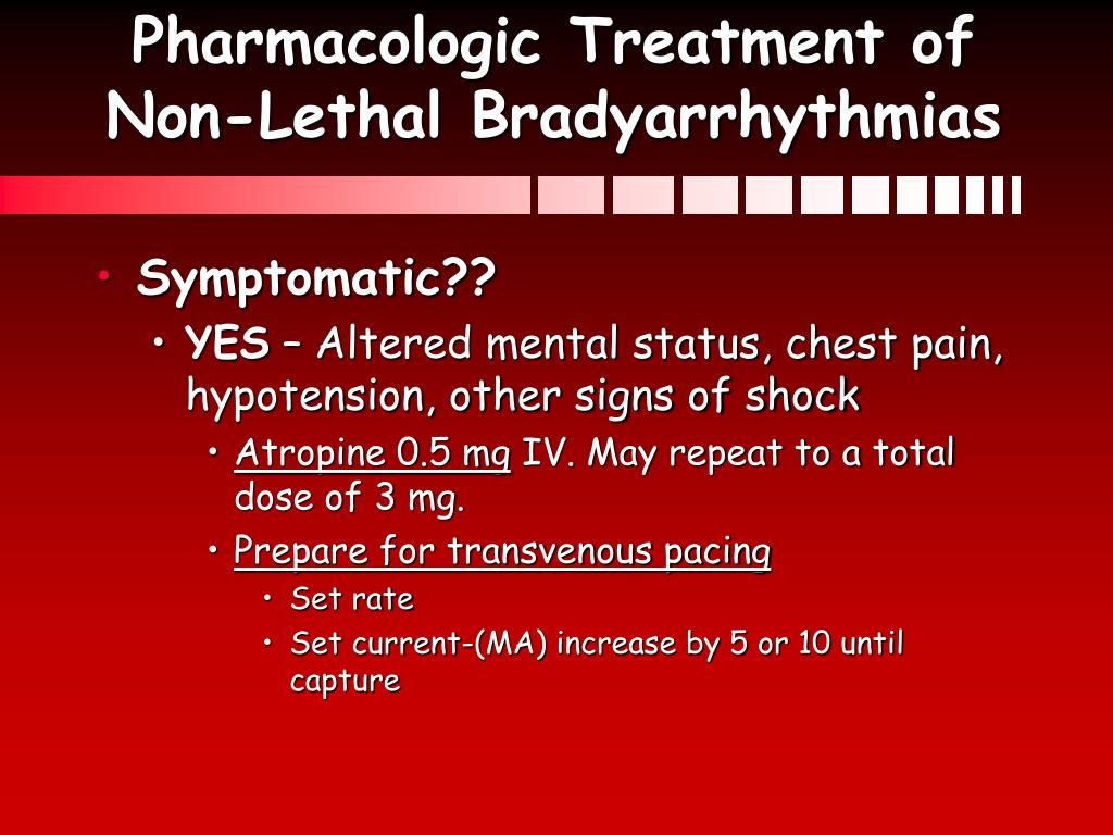 Pharmacologic Treatment of Non-Lethal Bradyarrhythmias
