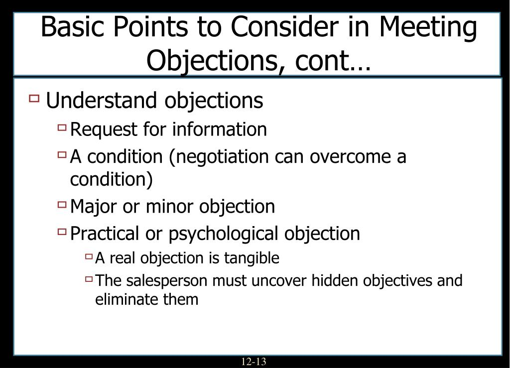 Basic Points to Consider in Meeting Objections, cont…