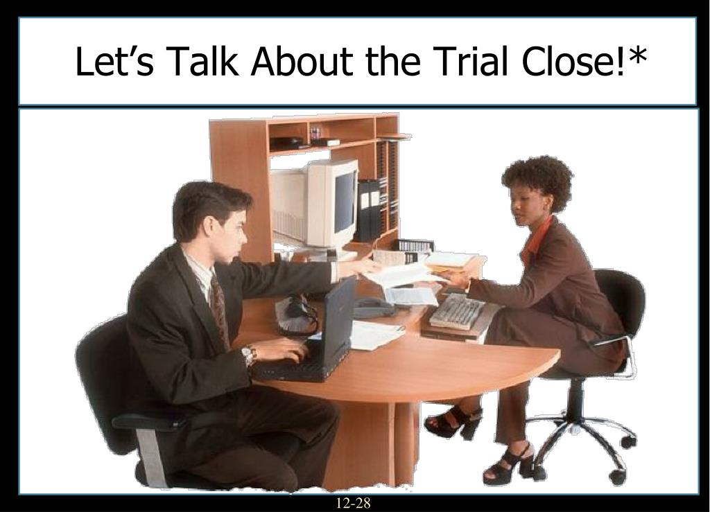 Let's Talk About the Trial Close!*