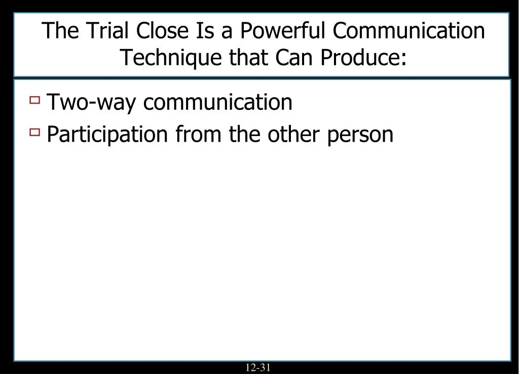 The Trial Close Is a Powerful Communication Technique that Can Produce: