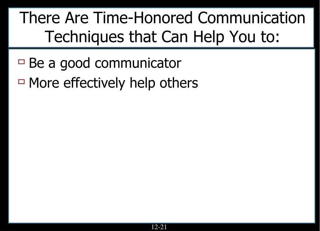 There Are Time-Honored Communication Techniques that Can Help You to: