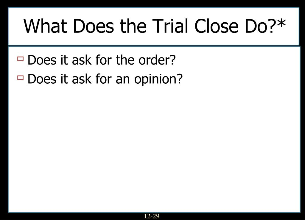 What Does the Trial Close Do?*