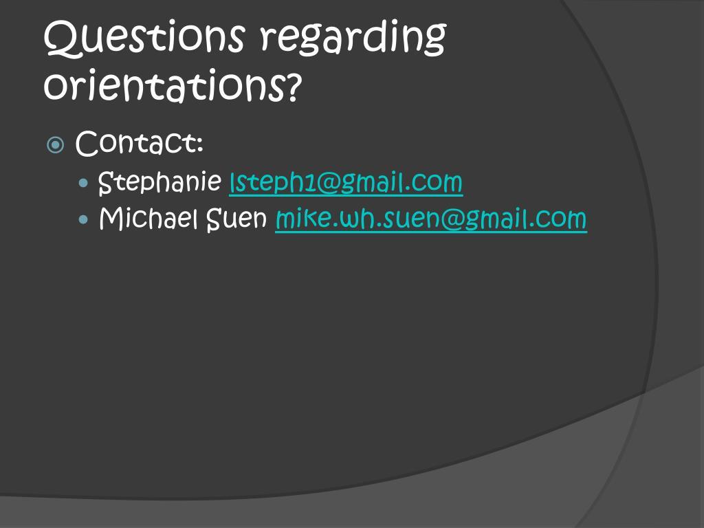 Questions regarding orientations?