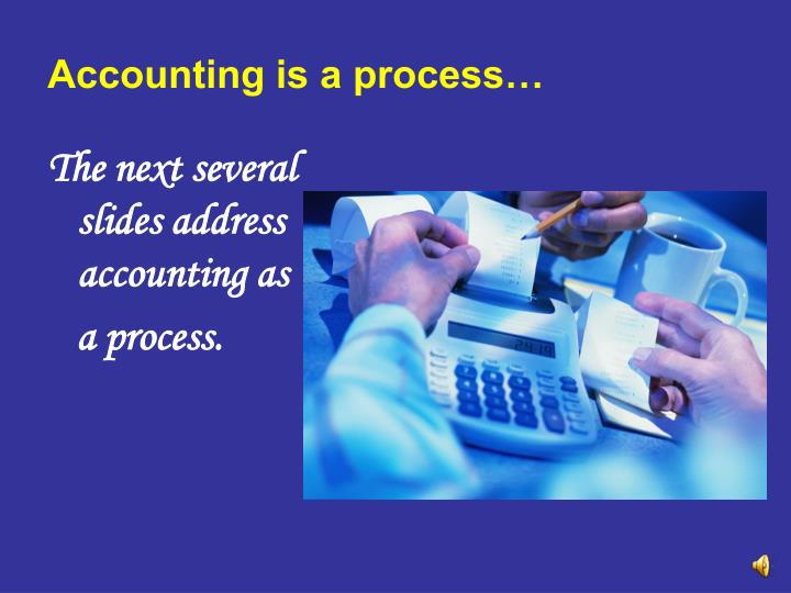 Accounting is a process…