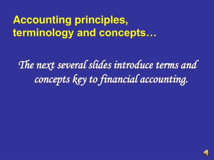 Accounting principles, terminology and concepts…