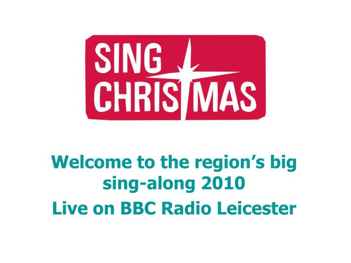 Welcome to the region s big sing along 2010 live on bbc radio leicester
