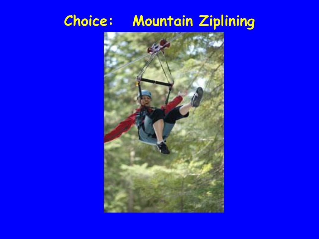 Choice:   Mountain Ziplining
