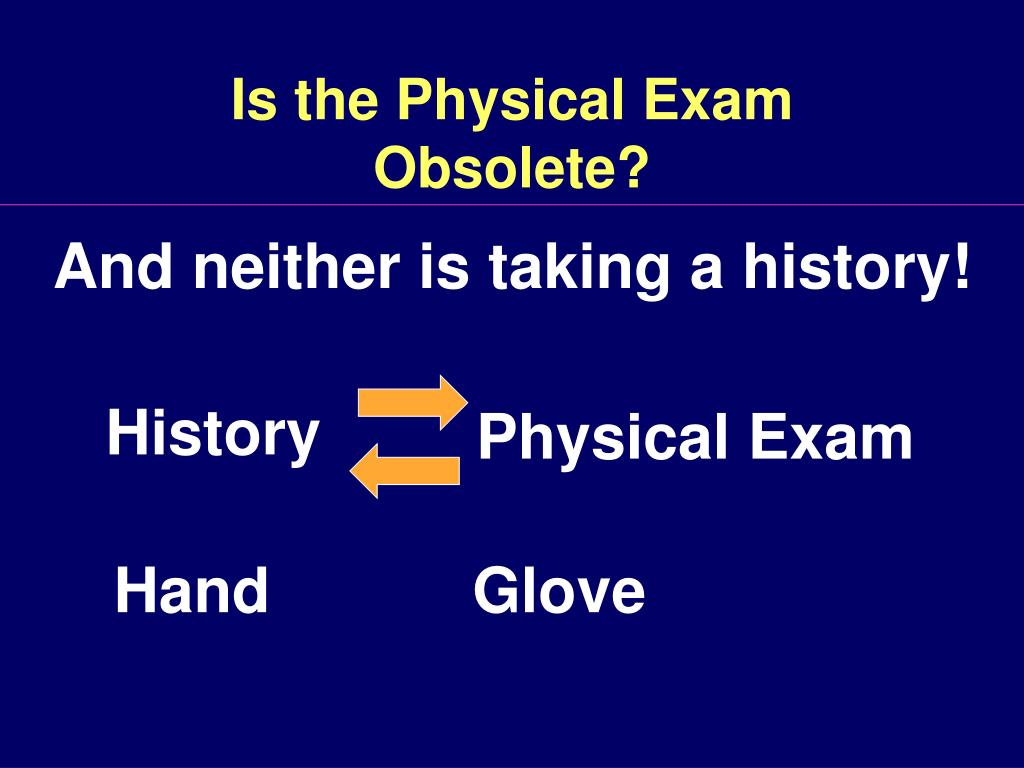 Is the Physical Exam               Obsolete?