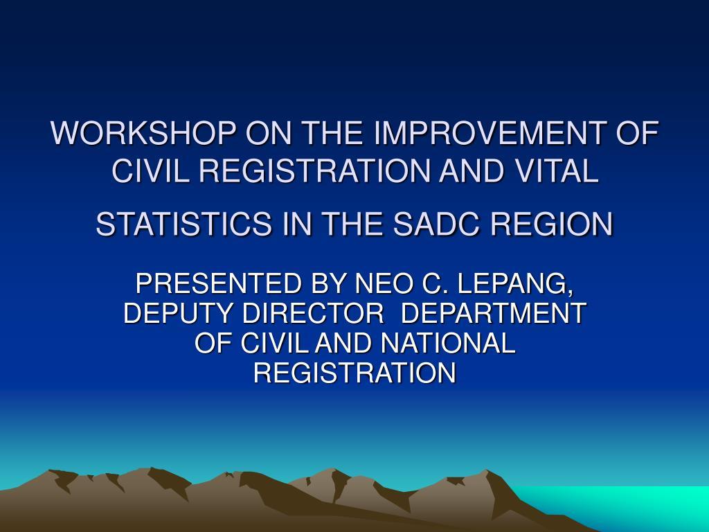 WORKSHOP ON THE IMPROVEMENT OF CIVIL REGISTRATION AND VITAL STATISTICS IN THE SADC REGION