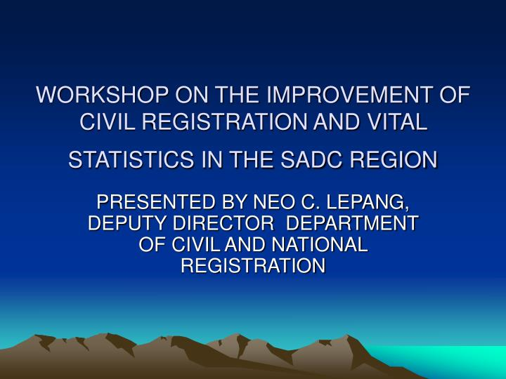 Workshop on the improvement of civil registration and vital statistics in the sadc region l.jpg