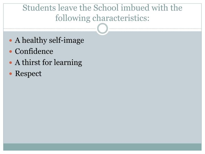 Students leave the School imbued with the following characteristics: