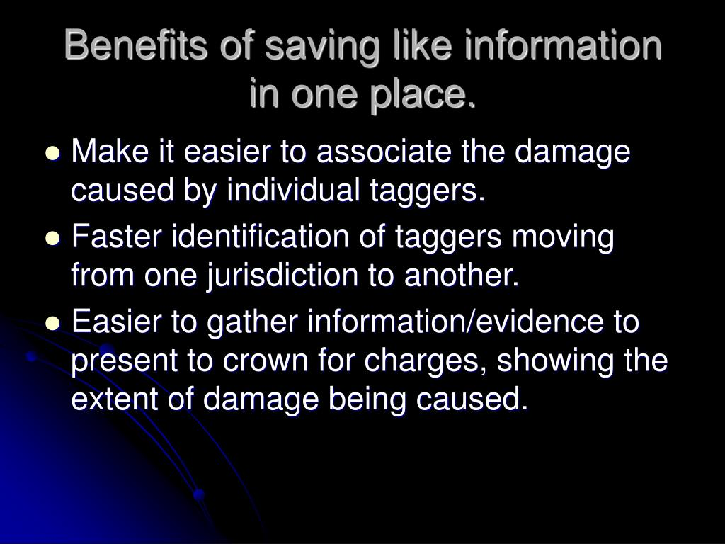 Benefits of saving like information in one place.