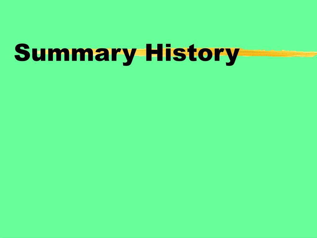 Summary History