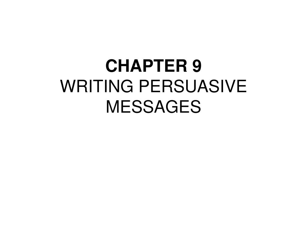 writing persuasive messages Components of a persuasive message questions to ask when writing a request 1 what is the purpose of the letter 2 how do you think the reader will react to the.